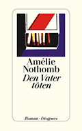 Post image for Amélie Nothomb / Den Vater töten