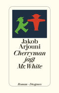 Thumbnail image for Jakob Arjouni / Cherryman jagt Mr. White