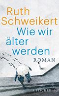 Post image for Ruth Schweikert / Wie wir älter werden