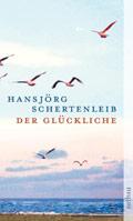 Post image for Hansjörg Schertenleib / Der Glückliche