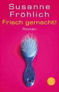 Post image for Susanne Fröhlich / Frisch gemacht !