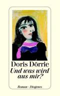 Post image for Doris Dörrie / Und was wird aus mir ?