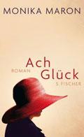 Post image for Monika Maron / Ach Glück