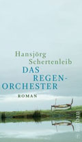 Post image for Hansjörg Schertenleib / Das Regenorchester