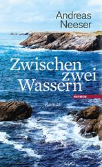 Post image for Andreas Neeser / Zwischen zwei Wassern