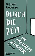 Post image for Alfred Goubran / Durch die Zeit in meinem Zimmer