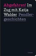Post image for Katja Walder & Markus Maurer / Abgefahren! Im Zug mit Katja Walder