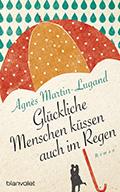 Thumbnail image for Agnès Martin-Lugand / Glückliche Menschen küssen auch im Regen
