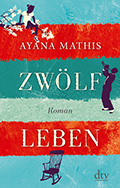 Post image for Ayana Mathis / Zwölf Leben