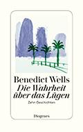 Thumbnail image for Benedict Wells / Die Wahrheit über das Lügen
