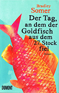 Thumbnail image for Bradley Somer / Der Tag, an dem der Goldfisch aus dem 27. Stock fiel