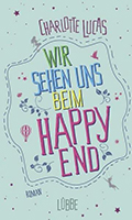 Post image for Charlotte Lucas / Wir sehen uns beim Happy End