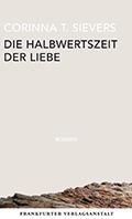 Thumbnail image for Corinna T. Sievers / Die Halbwertszeit der Liebe
