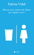 Thumbnail image for Fatima Vidal / Warum muss immer der Mann das Joghurt sein?