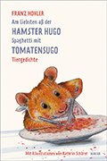 Thumbnail image for Franz Hohler & Kathrin Schärer (Illustrationen) / Am liebsten ass der Hamster Hugo Spaghetti mit Tomatensugo
