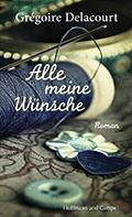 Post image for Grégoire Delacourt / Alle meine Wünsche