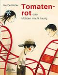 Post image for Jan de Kinder / Tomatenrot: oder Mobben macht traurig