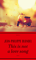 Post image for Jean-Philippe Blondel / This is not a love song