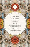 Thumbnail image for Joachim Schnerf / Wir waren eine gute Erfindung