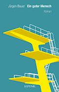 Thumbnail image for Jürgen Bauer / Ein guter Mensch