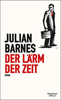 Post image for Julian Barnes / Der Lärm der Zeit