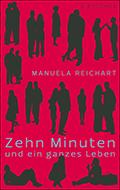 Thumbnail image for Manuela Reichart / Zehn Minuten und ein ganzes Leben
