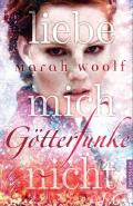 Thumbnail image for Marah Woolf / Götterfunke – Liebe mich nicht