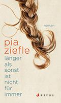 Post image for Pia Ziefle / Länger als sonst ist nicht für immer