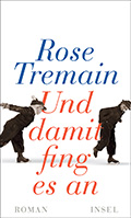 Thumbnail image for Rose Tremain / Und damit fing es an