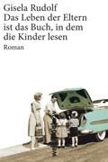Post image for Gisela Rudolf / Das Leben der Eltern ist das Buch, in dem die Kinder lesen