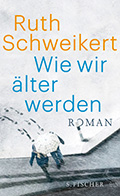 Thumbnail image for Ruth Schweikert / Wie wir älter werden