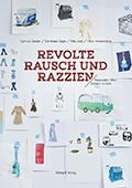 Thumbnail image for Samuel Geiser, Bernhard Giger, Rita Jost & Heidi Kronenberger / Revolte Rausch und Razzien
