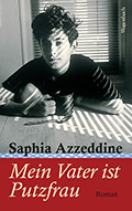 Post image for Saphia Azzeddine / Mein Vater ist Putzfrau