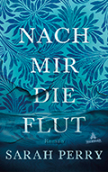 Post image for Sarah Perry / Nach mir die Flut