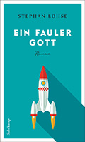 Post image for Stephan Lohse / Ein fauler Gott
