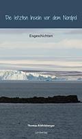 Post image for Thomas Röthlisberger / Eisgeschichten – Die letzten Inseln vor dem Nordpol