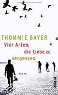 Thumbnail image for Thommie Bayer / Vier Arten, die Liebe zu vergessen