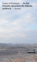 Thumbnail image for Usama Al Shahmani / In der Fremde sprechen die Bäume arabisch