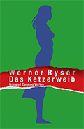 Post image for Werner Ryser / Das Ketzerweib
