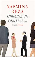 Post image for Yasmina Reza / Glücklich die Glücklichen